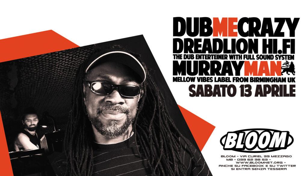 Flyer di Dub me crazy feat Murray Man. In stile jamaicano, da Birmingham uno dei migliori producer accompagnato dal top sound italiano dub: Dread Lion Hi.Fi. 2013