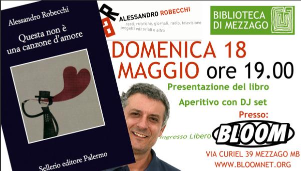 Flyer per la presentazione del libro Questa non è una canzone d'amore di Alessandro Robecchi, organizzata in collaborazione con la biblioteca civica di Mezzago. 2014. Robecchi aveva già presentato il suo Piovono pietre nel 2012.